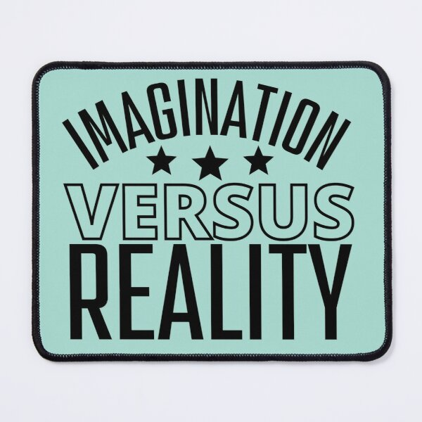 Imagination Versus Reality Mouse Pad
