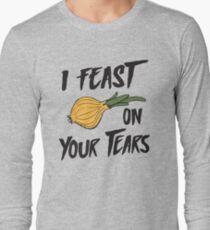 I feast on your tears (onions) T-Shirt