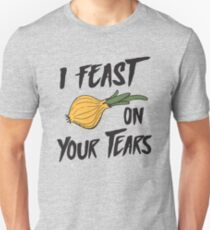 I feast on your tears (onions) T-Shirt