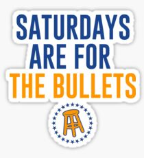 SATURDAYS ARE FOR THE BULLETS Sticker