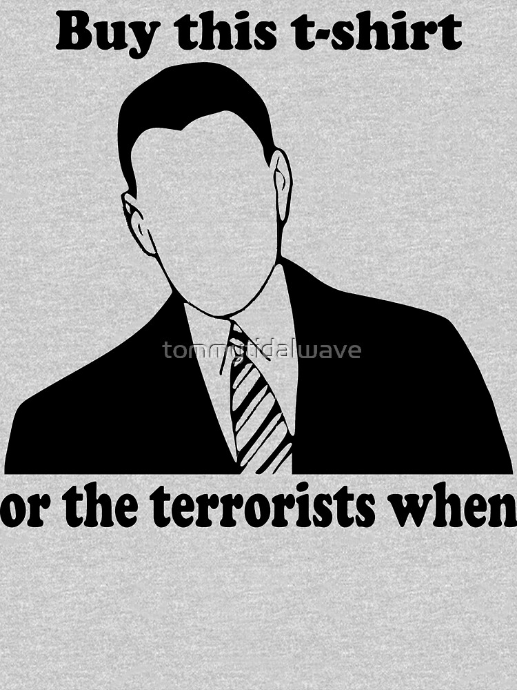 Buy This T-shirt or the Terrorists When by tommytidalwave