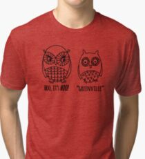 Funny Greenville North Carolina T-shirt - Owls Tri-blend T-Shirt
