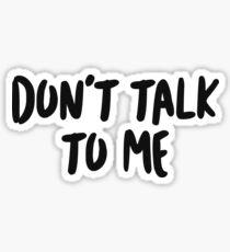 Don't talk to me. Sticker