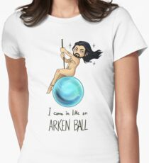 I came in Like an Arkenball Women's Fitted T-Shirt