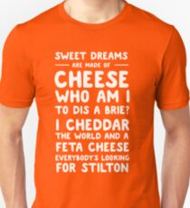 Sweet dreams are made of cheese. Who am I to dis a brie? Unisex T-Shirt