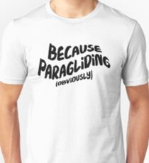 Funny Paragliding T-shirt - Because Obviously Unisex T-Shirt