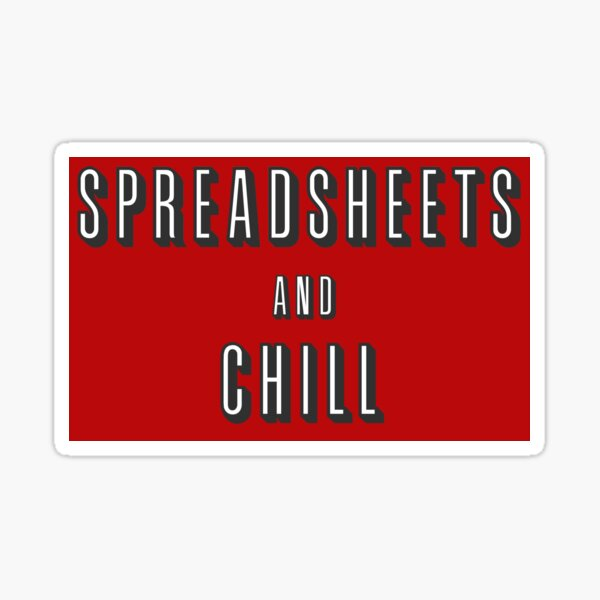 Spreadsheets and chill Sticker
