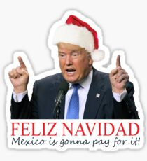 Trump Feliz Navidad, Mexico is gonna pay for it! Sticker