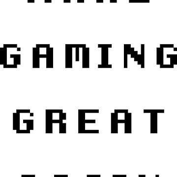 Make Gaming Great Again by lonelycreations