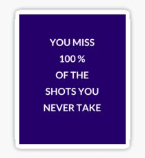 You miss 100 percent of the shots you don't take Sticker