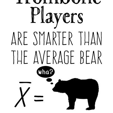 Funny Trombone T-shirt - Average Bear by wordytype
