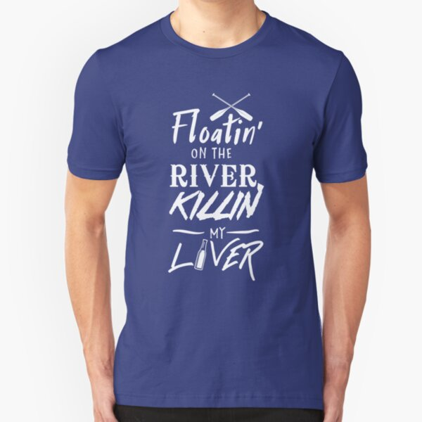 Floatin' on the river killin my liver Slim Fit T-Shirt