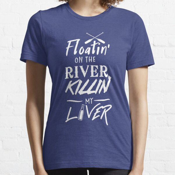 Floatin' on the river killin my liver Essential T-Shirt