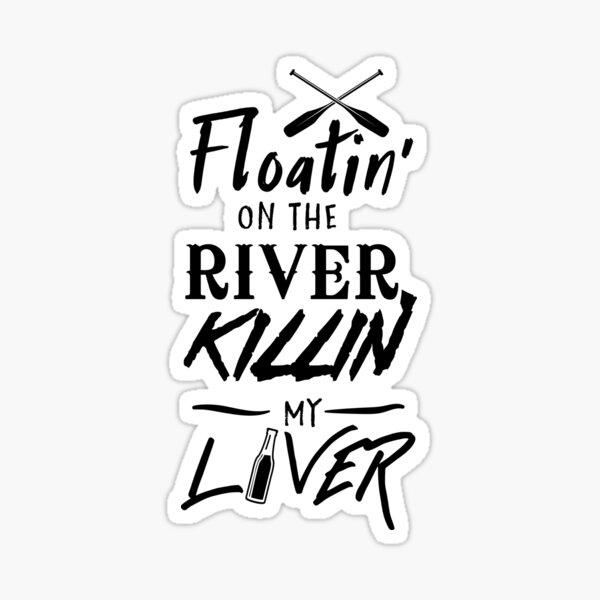 Floatin' on the river killin my liver Sticker