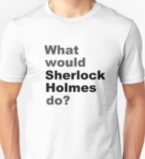 What would Sherlock do? T-Shirt