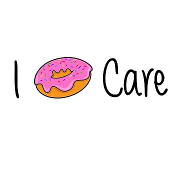 I Donut Care by musicdjc