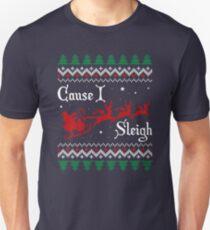 Cause I Sleigh T-Shirt