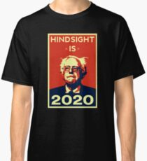 HINDSIGHT IS 2020- Bernie Sanders for President 2020 Classic T-Shirt