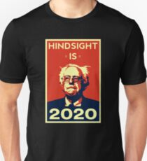 HINDSIGHT IS 2020- Bernie Sanders for President 2020 T-Shirt