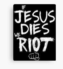 If Jesus dies we riot Canvas Print