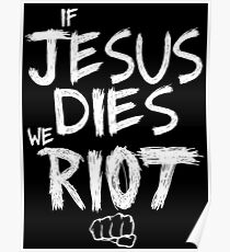 If Jesus dies we riot Poster