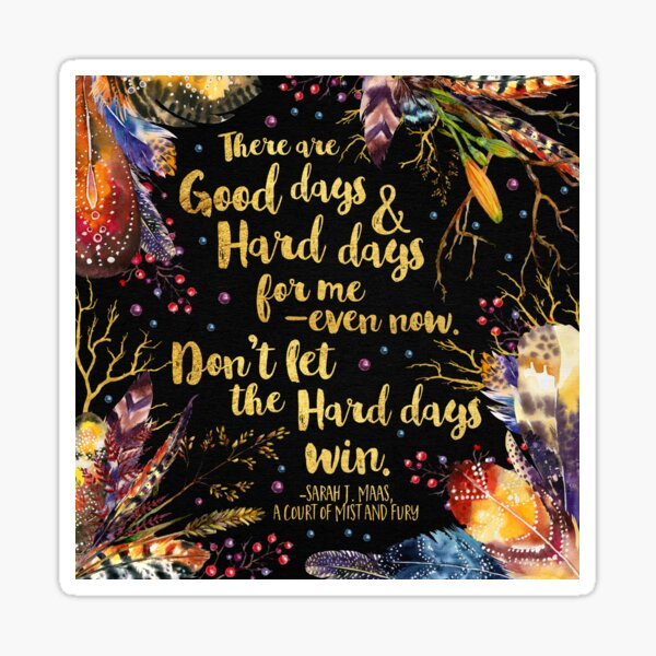 ACOMAF - Don't Let The Hard Days Win Sticker