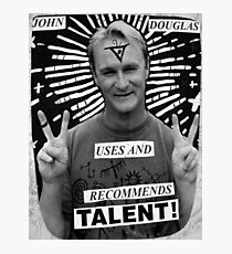 John Douglas Uses And Recommends Talent! Photographic Print