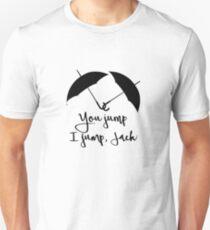 You jump, I jump Jack Unisex T-Shirt