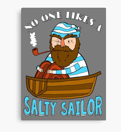 No One Likes A Salty Sailor Canvas Print