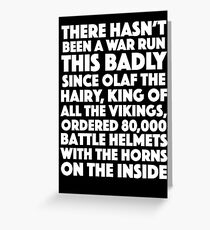 Blackadder quote - War run this badly Greeting Card