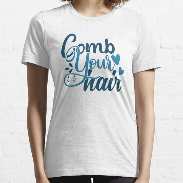 comb your hair Essential T-Shirt