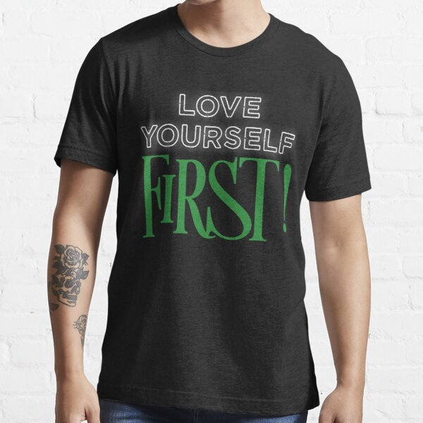 Love Yourself First! Self Love. You Are Enough. Inspire. Inspiration. Motivation Essential T-Shirt