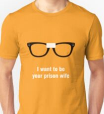 I want to be your prison wife - Alex Vause - OITNB Unisex T-Shirt