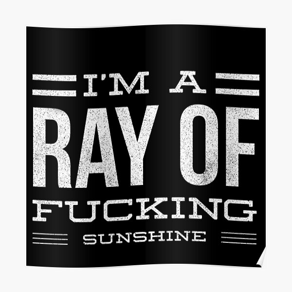 I'm a ray of fucking sunshine Poster
