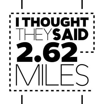 I Thought They Said 2.62 Miles Funny Graphic Fitness Marathon T-Shirt For Runners by VarthJader