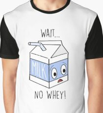 Wait... No Whey! Graphic T-Shirt