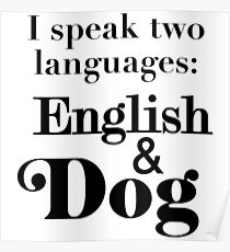 I speak two languages: English and Dog Poster
