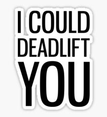 I Could Deadlift You Sticker