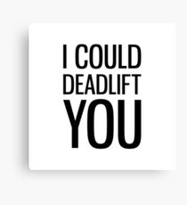 I Could Deadlift You Canvas Print