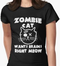 Zombie cat wants brains right meow Womens Fitted T-Shirt