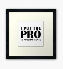Put the Pro In Procrastinate Framed Print