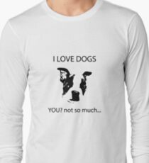 I love dogs  You? Not so much Long Sleeve T-Shirt