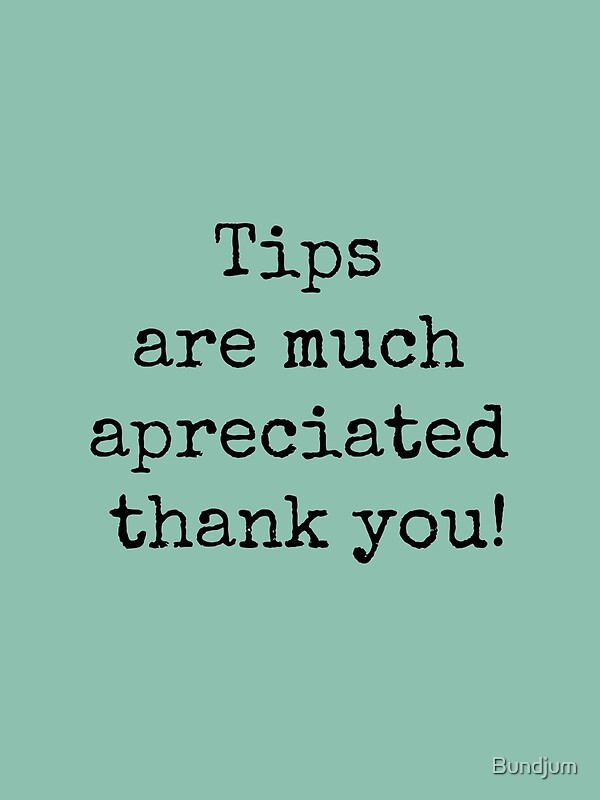 """""""Tips Are Much Appreciated Thank You!"""" Art Prints By"""