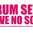 Drum Sets Have No Soul by SamSinister