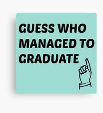 guess who managed to graduate  Canvas Print