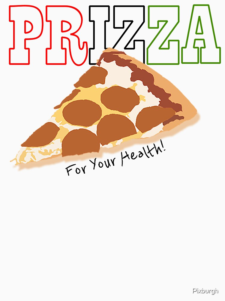Prizza- For Your Health! | Unisex T-Shirt