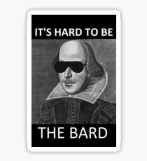 It's hard to be the Bard Sticker