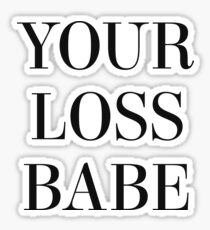 Your loss babe Sticker