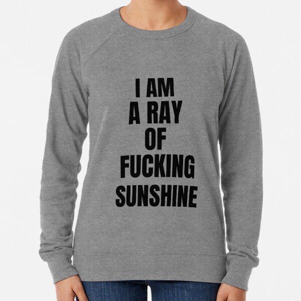 I Am A Ray of Sunshine fun art Lightweight Sweatshirt