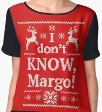 Christmas Vacation I don't KNOW, Margo Chiffon Top